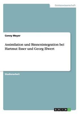 Assimilation Und Binnenintegration Bei Hartmut Esser Und Georg Elwert (Paperback)