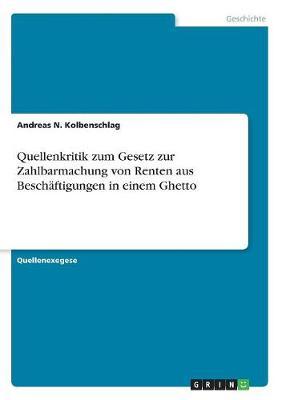 Quellenkritik Zum Gesetz Zur Zahlbarmachung Von Renten Aus Beschaftigungen in Einem Ghetto (Paperback)