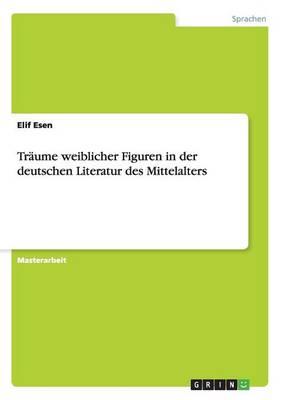 Traume Weiblicher Figuren in Der Deutschen Literatur Des Mittelalters (Paperback)