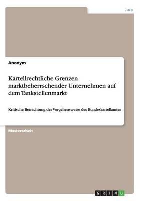 Kartellrechtliche Grenzen Marktbeherrschender Unternehmen Auf Dem Tankstellenmarkt (Paperback)