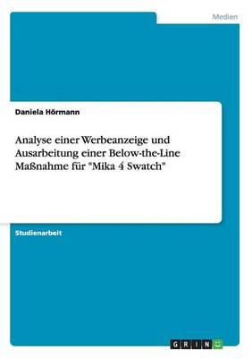 Analyse Einer Werbeanzeige Und Ausarbeitung Einer Below-The-Line Ma nahme F r Mika 4 Swatch (Paperback)