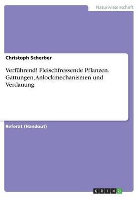 Verfuhrend! Fleischfressende Pflanzen. Gattungen, Anlockmechanismen Und Verdauung (Paperback)