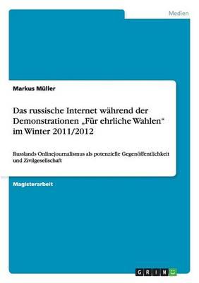 """Das russische Internet wahrend der Demonstrationen """"Fur ehrliche Wahlen"""" im Winter 2011/2012 (Paperback)"""
