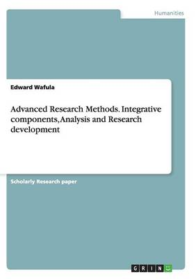 Advanced Research Methods. Integrative Components, Analysis and Research Development (Paperback)