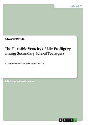 The Plausible Veracity of Life Profligacy Among Secondary School Teenagers (Paperback)