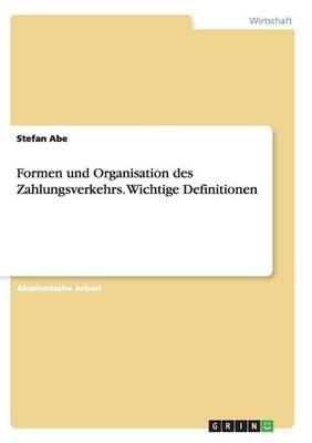 Formen Und Organisation Des Zahlungsverkehrs. Wichtige Definitionen (Paperback)