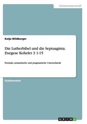 Die Lutherbibel Und Die Septuaginta. Exegese Kohelet 3 1-15 (Paperback)