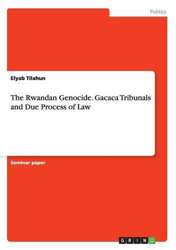 The Rwandan Genocide. Gacaca Tribunals and Due Process of Law (Paperback)