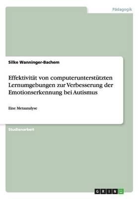 Effektivitat Von Computerunterstutzten Lernumgebungen Zur Verbesserung Der Emotionserkennung Bei Autismus (Paperback)