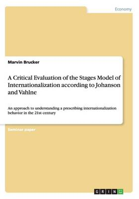 A Critical Evaluation of the Stages Model of Internationalization According to Johanson and Vahlne (Paperback)
