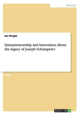 Entrepreneurship and Innovation. about the Legacy of Joseph Schumpeter (Paperback)