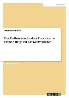 Der Einfluss Von Product Placement in Fashion Blogs Auf Das Kaufverhalten (Paperback)