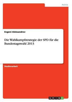 Die Wahlkampfstrategie Der SPD Fur Die Bundestagswahl 2013 (Paperback)