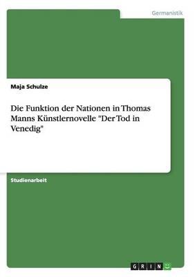 """Die Funktion Der Nationen in Thomas Manns Kunstlernovelle """"Der Tod in Venedig"""" (Paperback)"""