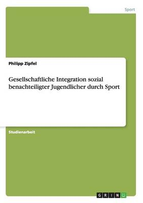 Gesellschaftliche Integration Sozial Benachteiligter Jugendlicher Durch Sport (Paperback)