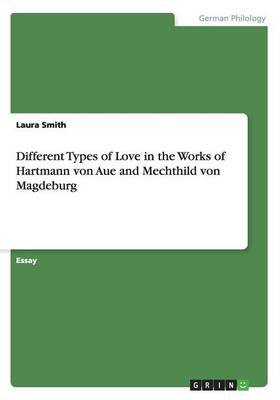 Different Types of Love in the Works of Hartmann Von Aue and Mechthild Von Magdeburg (Paperback)