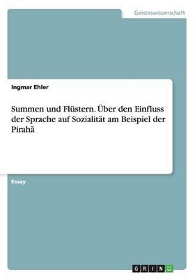 Summen Und Flustern. Uber Den Einfluss Der Sprache Auf Sozialitat Am Beispiel Der Piraha (Paperback)