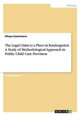 The Legal Claim to a Place in Kindergarten. a Study of Methodological Approach in Public Child Care Provision (Paperback)