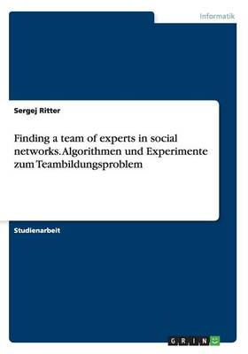 Finding a Team of Experts in Social Networks. Algorithmen Und Experimente Zum Teambildungsproblem (Paperback)