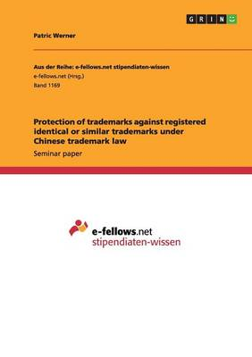 Protection of Trademarks Against Registered Identical or Similar Trademarks Under Chinese Trademark Law (Paperback)