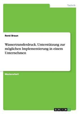 Wassertransferdruck. Unterstutzung Zur Moglichen Implementierung in Einem Unternehmen (Paperback)