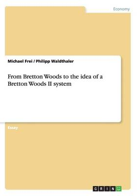 From Bretton Woods to the Idea of a Bretton Woods II System (Paperback)