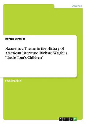 """Nature as a Theme in the History of American Literature. Richard Wright's """"Uncle Tom's Children"""" (Paperback)"""