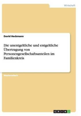 Die Unentgeltliche Und Entgeltliche Ubertragung Von Personengesellschaftsanteilen Im Familienkreis (Paperback)