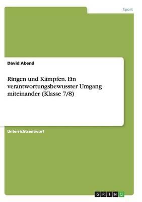Ringen Und Kampfen. Ein Verantwortungsbewusster Umgang Miteinander (Klasse 7/8) (Paperback)