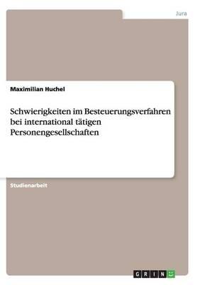 Schwierigkeiten Im Besteuerungsverfahren Bei International Tatigen Personengesellschaften (Paperback)