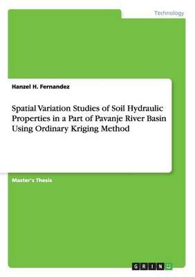 Spatial Variation Studies of Soil Hydraulic Properties in a Part of Pavanje River Basin Using Ordinary Kriging Method (Paperback)