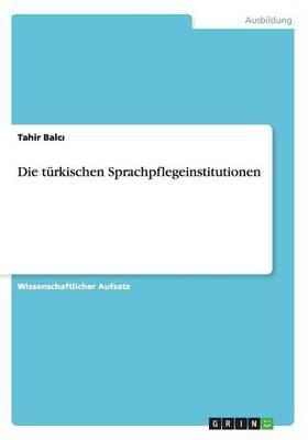 Die Turkischen Sprachpflegeinstitutionen (Paperback)