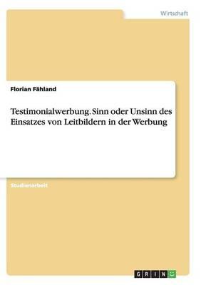 Testimonialwerbung. Sinn Oder Unsinn Des Einsatzes Von Leitbildern in Der Werbung (Paperback)