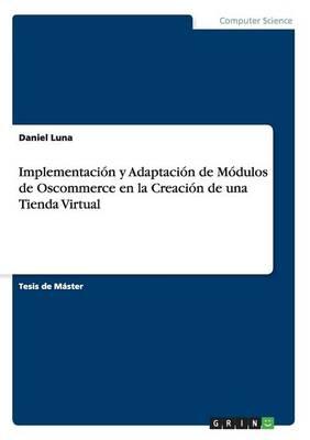 Implementacion y Adaptacion de Modulos de Oscommerce En La Creacion de Una Tienda Virtual (Paperback)