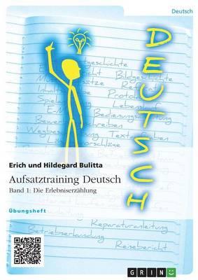 Aufsatztraining Deutsch - Band 1: Die Erlebniserzahlung (Paperback)