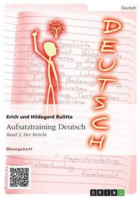 Aufsatztraining Deutsch - Band 2: Der Bericht (Paperback)