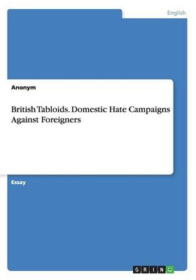 British Tabloids. Domestic Hate Campaigns Against Foreigners (Paperback)