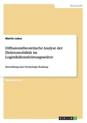 Diffusionstheoretische Analyse Der Elektromobilitat Im Logistikdienstleistungssektor (Paperback)