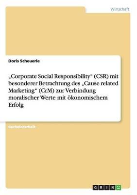 """""""Corporate Social Responsibility"""" (Csr) Mit Besonderer Betrachtung Des """"Cause Related Marketing"""" (Crm) Zur Verbindung Moralischer Werte Mit Okonomischem Erfolg (Paperback)"""