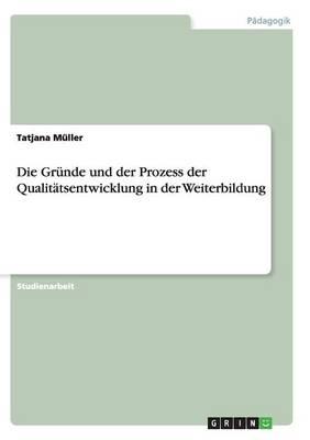 Die Grunde Und Der Prozess Der Qualitatsentwicklung in Der Weiterbildung (Paperback)