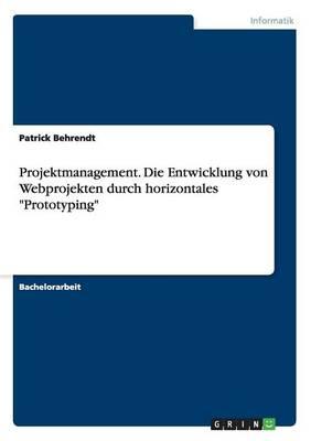 """Projektmanagement. Die Entwicklung Von Webprojekten Durch Horizontales """"Prototyping"""" (Paperback)"""