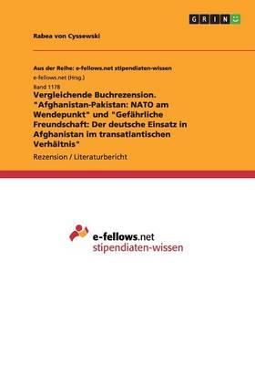 """Vergleichende Buchrezension. """"Afghanistan-Pakistan: NATO Am Wendepunkt"""" Und """"Gefahrliche Freundschaft: Der Deutsche Einsatz in Afghanistan Im Transatlantischen Verhaltnis"""" (Paperback)"""