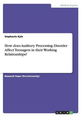 How Does Auditory Processing Disorder Affect Teenagers in Their Working Relationships? (Paperback)