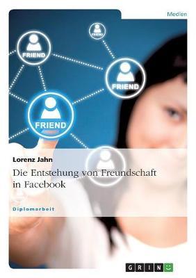 Die Entstehung Von Freundschaft in Facebook (Paperback)