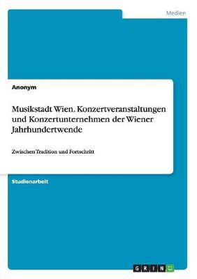 Musikstadt Wien. Konzertveranstaltungen Und Konzertunternehmen Der Wiener Jahrhundertwende (Paperback)