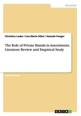 The Role of Private Brands in Assortments. Literature Review and Empirical Study (Paperback)