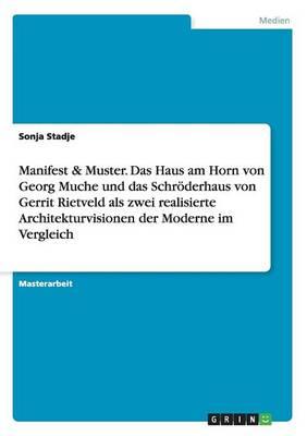 Manifest & Muster. Das Haus Am Horn Von Georg Muche Und Das Schroderhaus Von Gerrit Rietveld ALS Zwei Realisierte Architekturvisionen Der Moderne Im Vergleich (Paperback)