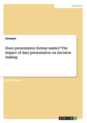 Does Presentation Format Matter? the Impact of Data Presentation on Decision Making (Paperback)