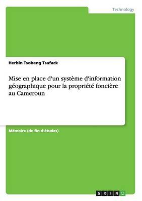 Mise En Place D'Un Systeme D'Information Geographique Pour La Propriete Fonciere Au Cameroun (Paperback)