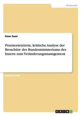 Praxisorientierte, Kritische Analyse Der Broschure Des Bundesministeriums Des Innern Zum Veranderungsmanagement (Paperback)
